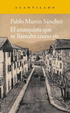Descarga gratuita de audiolibros en francés mp3. EL ANARQUISTA QUE SE LLAMABA COMO YO de PABLO MARTIN SANCHEZ