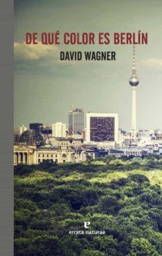 Los mejores foros para descargar libros electrónicos DE QUE COLOR ES BERLIN de DAVID WAGNER (Literatura española) 9788416544288 MOBI CHM