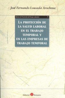 la protección de la salud laboral en el trabajo temporal y en las empresas de trabajo temporal-jose fernando lousada arochena-9788416608188
