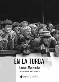 Descargar libro descargador gratis EN LA TURBA 9788416858088 de LAURENT MAUVIGNIER in Spanish DJVU