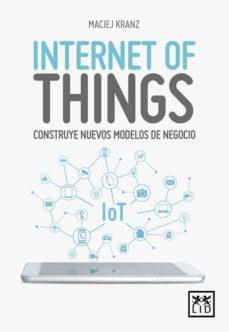internet of things: construye nuevos modelos de negocio-maciej kranz-9788416894888