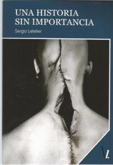 Descarga gratuita de libros de computadora en línea UNA HISTORIA SIN IMPORTANCIA 9788417709488 de SERGIO LETELIER