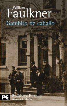 Descarga gratuita de libros más vendidos GAMBITO DE CABALLO 9788420656588 de WILLIAM FAULKNER (Literatura española) ePub