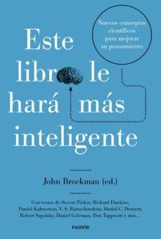 este libro le hara mas inteligente: nuevos conceptos cientificos para mejorar su pensamiento-john brockman-9788449333088