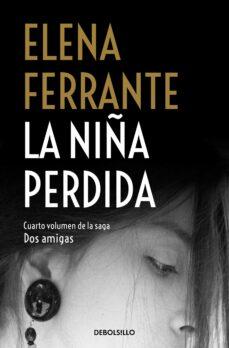 Descargar desde google ebook LA NIÑA PERDIDA (DOS AMIGAS 4) de ELENA FERRANTE 9788466344388 RTF en español