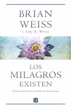 los milagros existen-brian weiss-amy e. weiss-9788466651288
