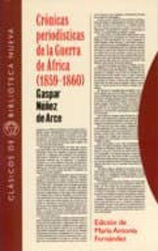 cronicas periodisticas de la guerra de africa (1859-1860)-gaspar nuñez de arce-9788470309588
