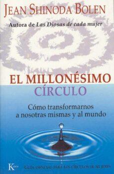 millonesimo circulo: como transformarnos a nosotras mismas y al m undo-jean shinoda bolen-9788472455788