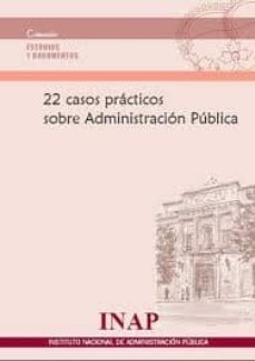 Descargar 22 CASOS PRACTICOS SOBRE ADMINISTRACION PUBLICA gratis pdf - leer online