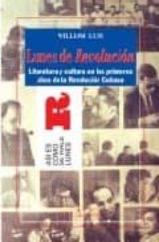 lunes de revolucion: literatura y cultura en los primeros años de la revolucion cubana-william luis-9788479621988