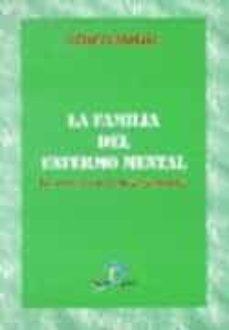 Descargas de pdf gratis ebooks LA FAMILIA DEL ENFERMO MENTAL: LA OTRA CARA DE LA PSIQUIATRIA  9788479783488