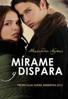 Ebooks populares gratis descargar pdf MIRAME Y DISPARA (NOVELA GANADORA PREMIO ELLAS JUVENIL ROMANTICA)