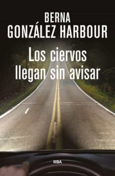 Descargar libros de electrónica LOS CIERVOS LLEGAN SIN AVISAR de BERNA GONZALEZ HARBOUR 9788490564288