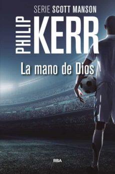 Descargar el formato de libro electrónico iluminado LA MANO DE DIOS (SERIE SCOTT MANSON 2) de PHILIP KERR (Literatura española) 9788490566688
