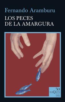 Descargar Ebook para jsp gratis LOS PECES DE LA AMARGURA 9788490667088 FB2 MOBI PDF de FERNANDO ARAMBURU (Literatura española)