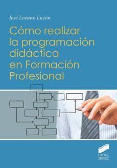 cómo realizar la programación didáctica en formación profesional (ebook)-jose lozano luzon-9788491716488