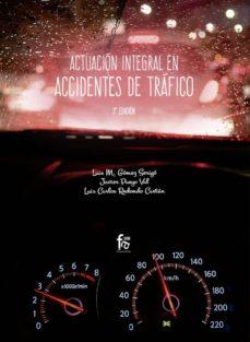 Descarga gratuita de libros de francés ACTUACION INTEGRAL EN ACCIDENTES DE TRAFICO (3ª ED.) de LUIS M. GOMEZ SERIGO, JAVIER PUEYO VAL, LUIS CARLOS REDONDO CASTAN (Literatura española) 9788491933588