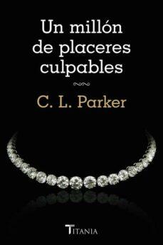 Descargas de libros de audio en línea UN MILLON DE PLACERES CULPABLES 9788492916788 en español CHM de C. L. PARKER