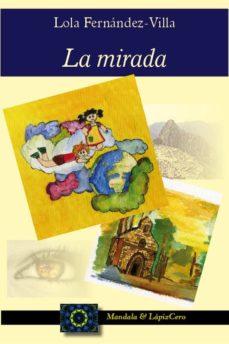 Descargar libros electrónicos de Android gratis LA MIRADA de MARIA DOLORES FERNANDEZ VILLA 9788493547288 (Literatura española) PDF ePub
