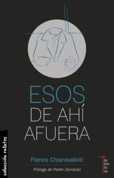 Descargas de libros electrónicos en línea ESOS DE AHÍ AFUERA de FRANCO CHIARAVALLOTI in Spanish PDF RTF DJVU