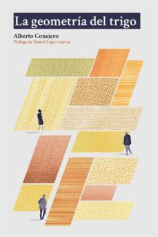 Descarga gratuita de libros en electrónica pdf. LA GEOMETRIA DEL TRIGO (Literatura española) de ALBERTO CONEJERO