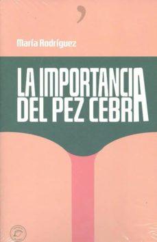 Descargar libro electronico LA IMPORTANCIA DEL PEZ CEBRA in Spanish 9788494878688 PDB de MARÍA RODRÍGUEZ