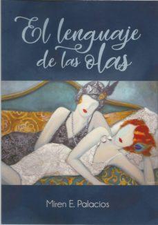 Leer libros populares en línea gratis sin descarga EL LENGUAJE DE LAS OLAS (Spanish Edition) de MIREN E. PALACIOS VILLANUEVA 9788494999888