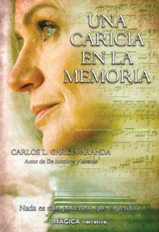 Descargador de libros de Google para iPad UNA CARICIA EN LA MEMORIA en español de CARLOS L. GARCIA-ARANDA FB2 9788495772688