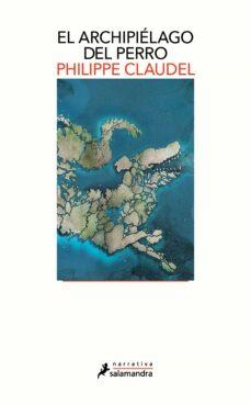 el archipielago del perro-philippe claudel-9788498389388