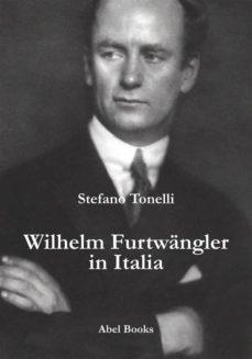 wilhem furtwangler in italia (ebook)-stefano tonelli-9788897513988