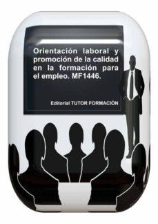 orientación laboral y promoción de la calidad en la formación para el empleo. mf1446. (ebook)-cdlap00010488