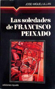 LAS SOLEDADES DE FRANCISCO PEINADO - JOSÉ MIGUEL, ULLÁN   Adahalicante.org