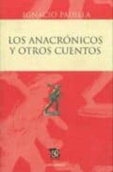 Leer libros populares en línea gratis sin descarga LOS ANACRONICOS Y OTROS CUENTOS 9786071601698