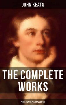 The Complete Works Of John Keats Poems Plays Personal Letters Ebook John Keats Descargar Libro Pdf O Epub 9788027230198