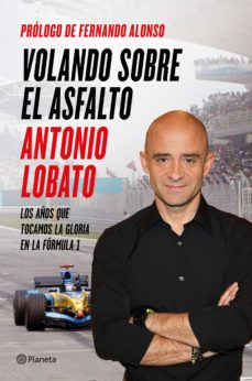 volando sobre el asfalto: los años que tocamos la gloria en la formula 1-antonio lobato-9788408138198