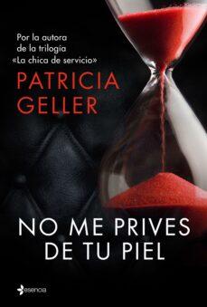 no me prives de tu piel (ebook)-patricia geller-9788408150398