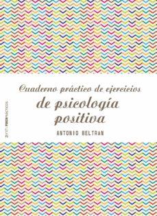 cuaderno practico de ejercicios de psicologia positiva-antonio beltran pueyo-9788408173298