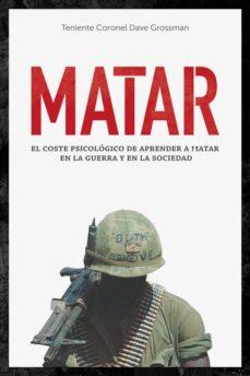 Descargar MATAR: EL COSTE PSICOLOGICO DE APRENDER A MATAR EN LA GUERRA Y EN LA SOCIEDAD gratis pdf - leer online