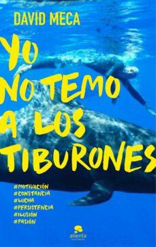 yo no temo a los tiburones: una historia de lucha, entrega, superacion y exito-david meca-9788415678298