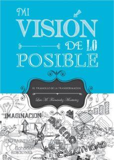 mi vision de lo posible: el triangulo de la transformacion-luis miguel fernandez montañez-9788415976998