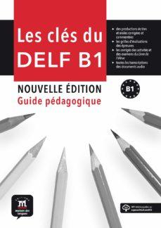 Descargar libros nuevos LES CLÉS DU DELF NOUVELLE ÉDITION GUIDE PÉGAGOGIQUE. B1