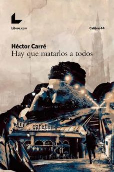 Descargar ebooks ipad HAY QUE MATARLOS A TODOS (Literatura española) 9788416881598 de HECTOR CARRE RTF