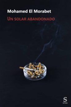 Descargador de libros online UN SOLAR ABANDONADO (Spanish Edition) de MOHAMED EL MORABET 9788417035198 CHM RTF