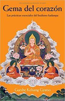 Libro para descargar GEMA DEL CORAZON: LAS PRACTICAS ESENCIALES DEL BUDISMO KADAMPA en español de GUESHE KELSANG GYATSO RIMPOCHÉ 9788417112998