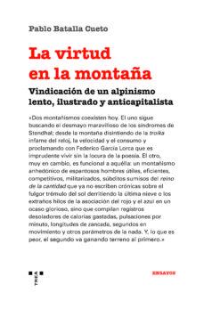 la virtud en la montaña. vindicación de un alpinismo lento, ilustrado y anticapitalista-pablo batalla cueto-9788417987398