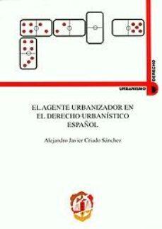 el agente urbanizador en el derecho urbanistico español-alejandro javier criado sanchez-9788429014198
