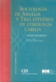 sociologia de argelia y tres estudios de etnologia cabilia-pierre bourdieu-9788434016798
