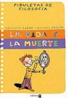 la vida y la muerte (piruletas de filosofia)-brigitte labbe-michel puech-9788434889798