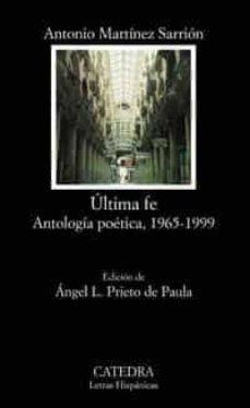 Descarga gratuita de libros electrónicos en línea en pdf. ULTIMA FE. ANTOLOGIA POETICA 1965-1999 de ANTONIO MARTINEZ SARRION (Spanish Edition)