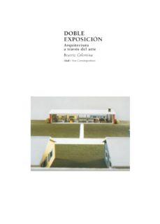 doble exposicion: arquitectura a traves del arte-beatriz colomina-9788446016298